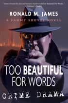 Too Beautiful For Words ebook by James M. Milward