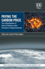 Paying the Carbon Price - The Subsidisation of Heavy Polluters under Emissions Trading Schemes ebook by Elena de Lemos Pinto Aydos