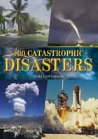 100 Catastrophic Disasters ebook by Nigel Cawthorne