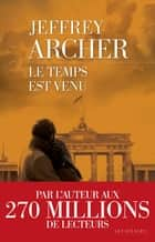 Le Temps est venu eBook by Jeffrey ARCHER, Georges-Michel SAROTTE