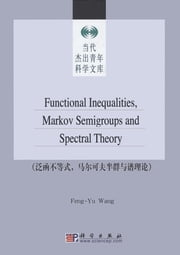 Functional Inequalities Markov Semigroups and Spectral Theory ebook by Fengyu Wang