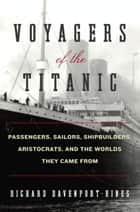 Voyagers of the Titanic ebook by Richard Davenport-Hines