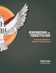 Remembering the Forgotten God: An Interactive Workbook for Individual and Small Group Study - An Interactive Workbook for Individual and Small Group Study ebook by Francis Chan, Mark Beuving