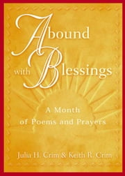 Abound with Blessings: A Month of Poems and Prayers ebook by Julia H. Crim and Keith R. Crim