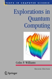 Explorations in Quantum Computing ebook by Colin P. Williams