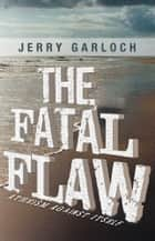 The Fatal Flaw ebook by Jerry Garloch