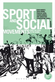 Sport and Social Movements - From the Local to the Global ebook by Jean Harvey,Professor John Horne,Parissa Safai,Sebastien Courchesne-O'Neill,Dr. Darnell