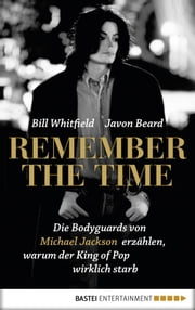 Remember the Time - Die Bodyguards von Michael Jackson erzählen, warum der King of Pop wirklich starb eBook by Bill Whitfield, Javon Beard