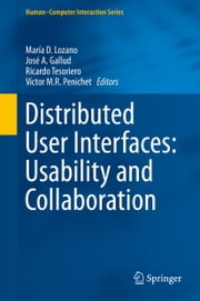 Distributed User Interfaces: Usability and Collaboration ebook by María D. Lozano,José A. Gallud,Ricardo Tesoriero,Victor M.R. Penichet
