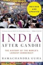 India After Gandhi Revised and Updated Edition - The History of the World's Largest Democracy ebook by Ramachandra Guha