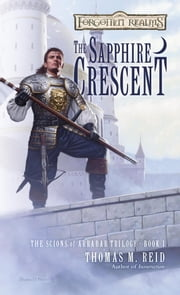 The Sapphire Crescent - The Scions of Arrabar Trilogy, Book I ebook by Thomas M. Reid