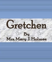 Gretchen ebook by Mrs. Mary J. Holmes