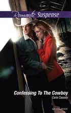 Confessing To The Cowboy ebook by