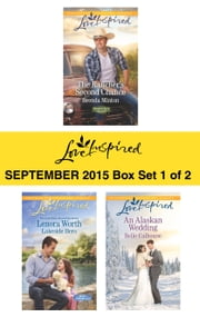 Love Inspired September 2015 - Box Set 1 of 2 - The Rancher's Second Chance\Lakeside Hero\An Alaskan Wedding ebook by Brenda Minton, Lenora Worth, Belle Calhoune
