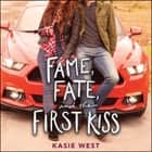 Fame, Fate, and the First Kiss audiobook by Kasie West