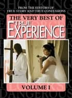 The Very Best Of True Experience Volume 1 ebook by The Editors Of True Story And True Confessions