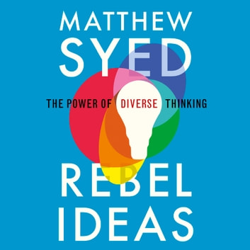 Rebel Ideas - The Power of Diverse Thinking audiobook by Matthew Syed