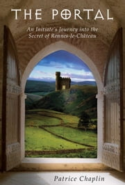 The Portal - An Initiate's Journey into the Secret of Rennes-le-Château ebook by Patrice Chaplin
