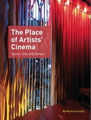 The Place of Artists Cinema - Space, Site and Screen ebook by Maeve Connolly