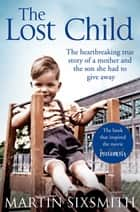 The Lost Child - A Mother and the Son She Had to Give Away ebook by Martin Sixsmith
