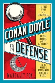 Conan Doyle for the Defense - The True Story of a Sensational British Murder, a Quest for Justice, and the World's Most Famous Detective Writer ebook by Margalit Fox