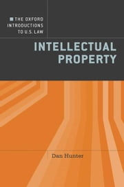 The Oxford Introductions to U.S. Law - Intellectual Property ebook by Dan Hunter, Series Editor:  Dennis Patterson