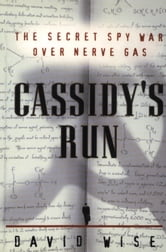Cassidy's Run - The Secret Spy War Over Nerve Gas ebook by David Wise