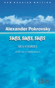 Subs, Subs, Subs… Sea Stories - Life on a submarine ebook by Alexander Pokrovsky,Noah Birksted-Breen,Tony Perry