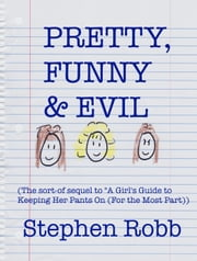 Pretty, Funny & Evil ebook by stephen robb