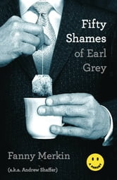 Fifty Shames of Earl Grey - A Parody ebook by Fanny Merkin,Andrew Shaffer