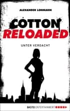 Cotton Reloaded - 19 - Unter Verdacht ebook by Alexander Lohmann
