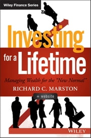 "Investing for a Lifetime - Managing Wealth for the ""New Normal"" ebook by Richard C. Marston"