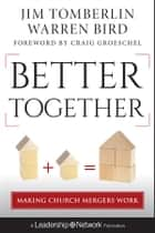 Better Together - Making Church Mergers Work ebook by Jim Tomberlin, Warren Bird, Craig Groseschel