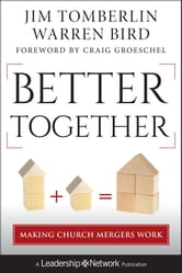 Better Together - Making Church Mergers Work ebook by Jim Tomberlin,Warren Bird