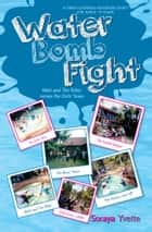 Water Bomb Fight ebook by Soraya Yvette