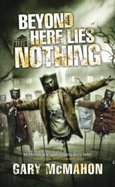 Beyond Here Lies Nothing ebook by Gary McMahon