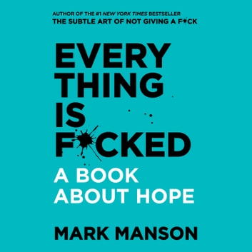 Everything is F*cked - A Book About Hope audiobook by Mark Manson
