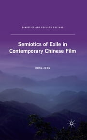 Semiotics of Exile in Contemporary Chinese Film ebook by H. Zeng