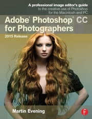 Adobe Photoshop CC for Photographers, 2015 Release ebook by Martin Evening