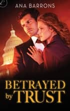Betrayed by Trust ebook by Ana Barrons