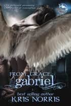 Gabriel - From Grace, #1 ebook by Kris Norris