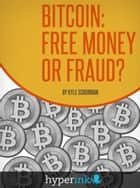 Bitcoin: Free Money or Fraud? (Decentralized Currency, Value, Mining) ebook by Kyle Schurman