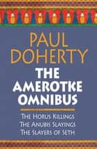 The Amerotke Omnibus (Ebook) - Three mysteries from Ancient Egypt ebook by Paul Doherty