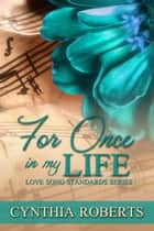 For Once In My Life ebook by Cynthia Roberts