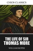 The Life of Sir Thomas More