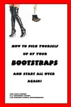 How to Pick Yourself Up By Your Bootstraps and Start All Over Again! ebook by Carl Schoner