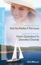 Not-So-Perfect Princess/From Daredevil To Devoted Daddy ebook by Melissa McClone, Barbara Mcmahon