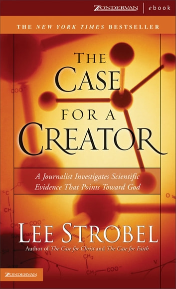 The Case for a Creator - A Journalist Investigates Scientific Evidence That Points Toward God eBook by Lee Strobel