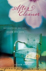 After Eleanor - Reflections on Life, Death and Love ebook by Alison Haynes
