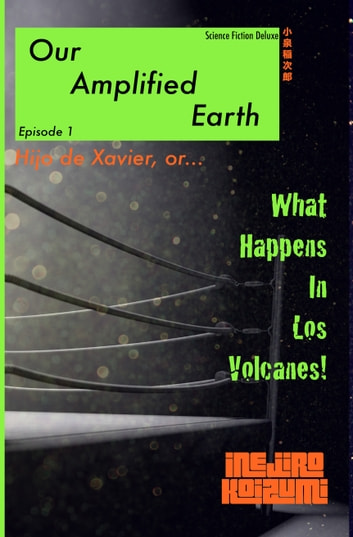 Hijo De Xavier - Our Amplified Earth, Episode 1 ebook by Inejiro Koizumi